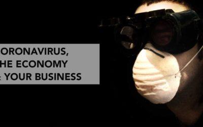 Coronavirus, The Economy & Your Business