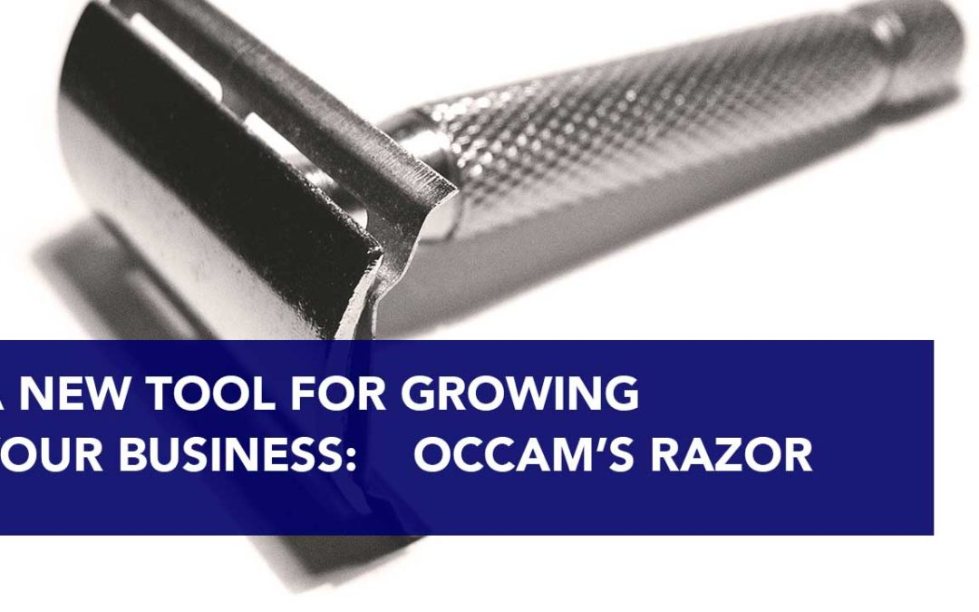 A New Tool for Growing your Business:  Occam's Razor